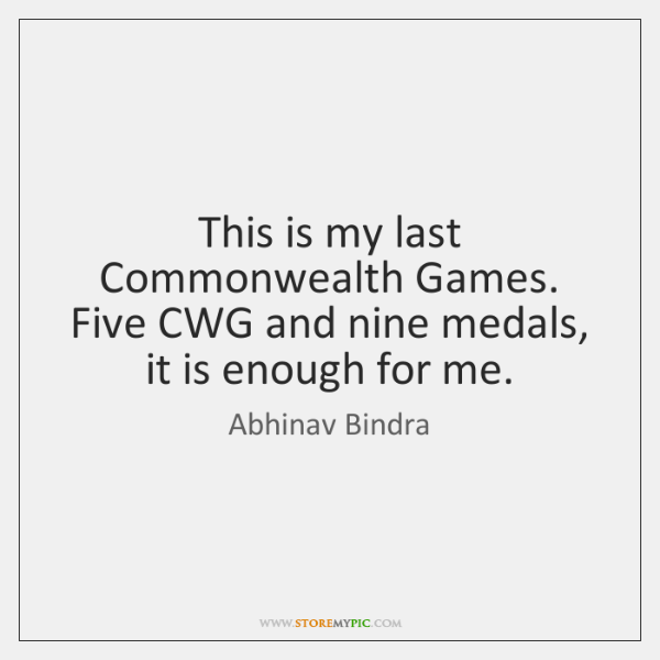 This is my last Commonwealth Games. Five CWG and nine medals, it ...