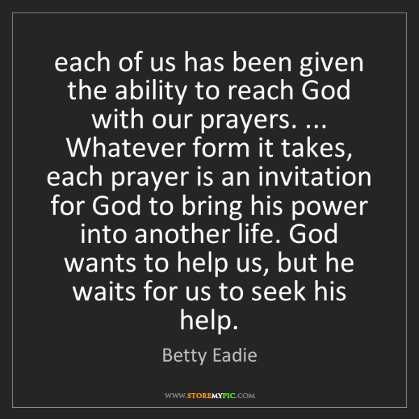 Betty Eadie: each of us has been given the ability to reach God with...