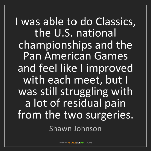 Shawn Johnson: I was able to do Classics, the U.S. national championships...