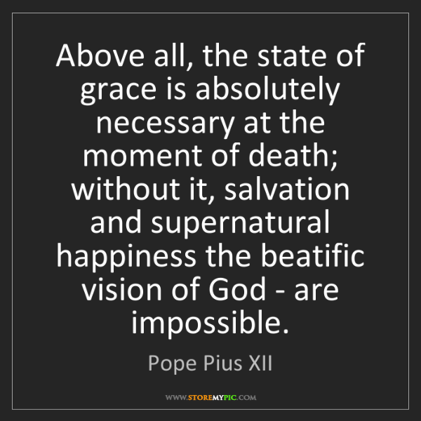 Pope Pius XII: Above all, the state of grace is absolutely necessary...