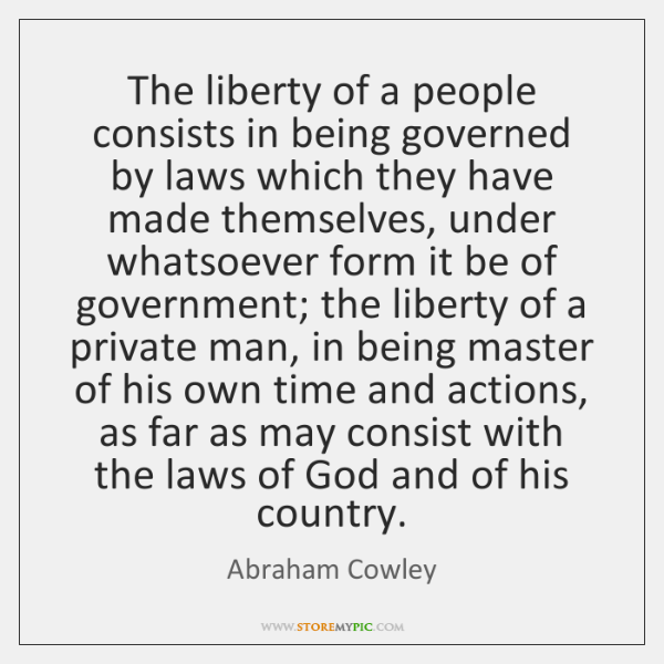 The liberty of a people consists in being governed by laws which ...