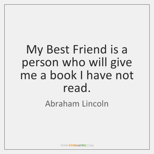 My Best Friend is a person who will give me a book ...