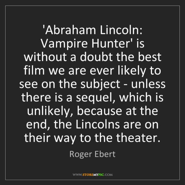 Roger Ebert: 'Abraham Lincoln: Vampire Hunter' is without a doubt...