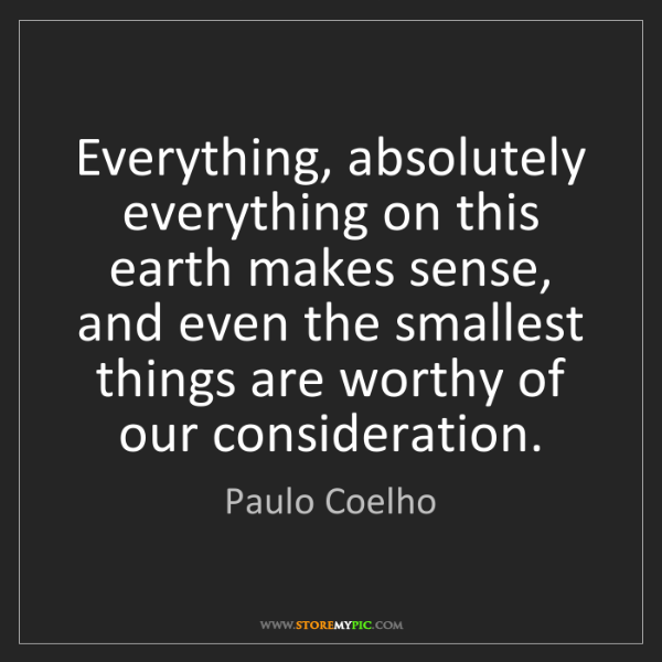 Paulo Coelho: Everything, absolutely everything on this earth makes...