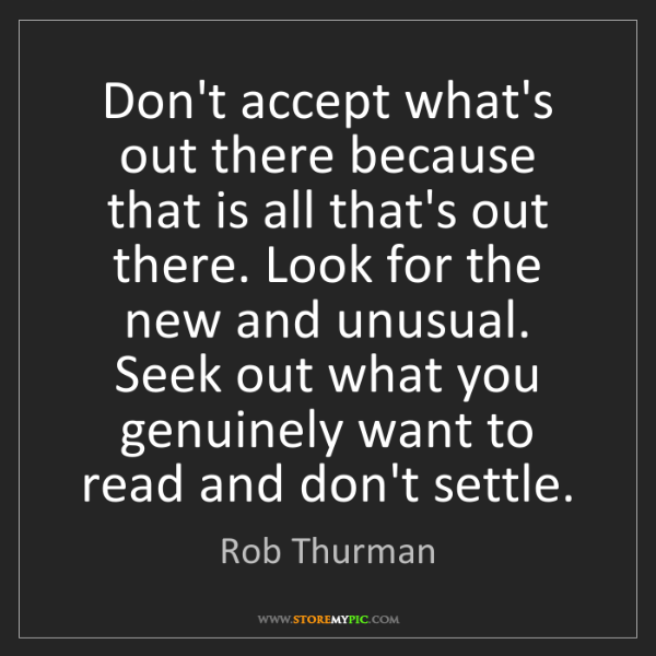 Rob Thurman: Don't accept what's out there because that is all that's...