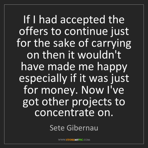 Sete Gibernau: If I had accepted the offers to continue just for the...