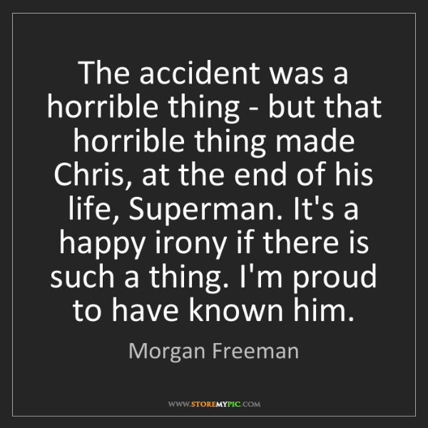 Morgan Freeman: The accident was a horrible thing - but that horrible...
