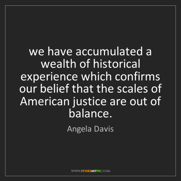 Angela Davis: we have accumulated a wealth of historical experience...