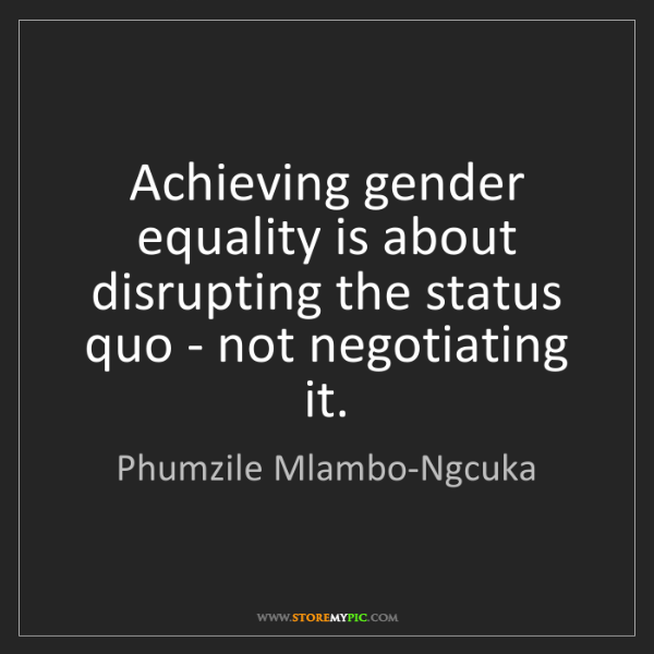 Phumzile Mlambo-Ngcuka: Achieving gender equality is about disrupting the status...