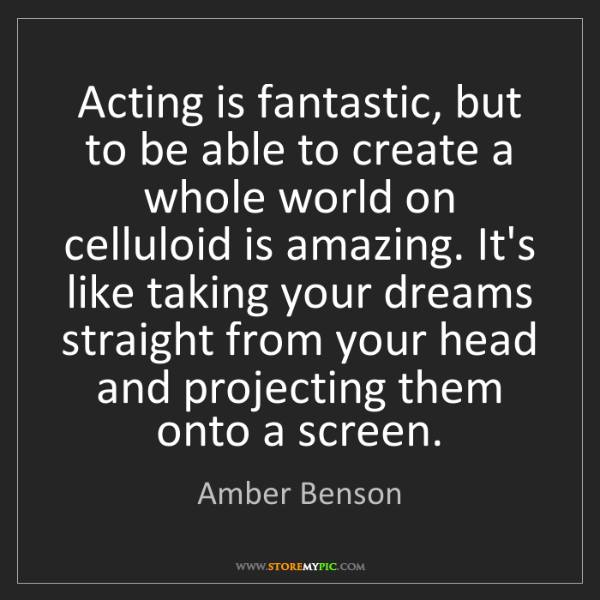 Amber Benson: Acting is fantastic, but to be able to create a whole...