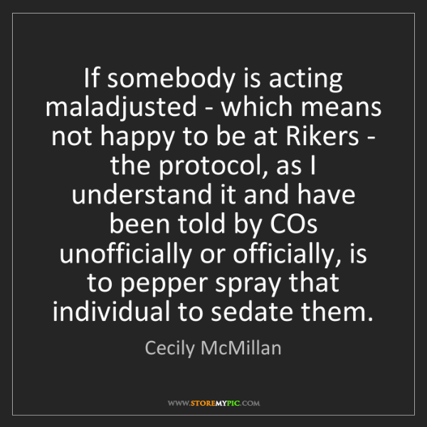 Cecily McMillan: If somebody is acting maladjusted - which means not happy...