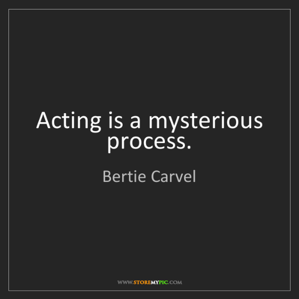 Bertie Carvel: Acting is a mysterious process.