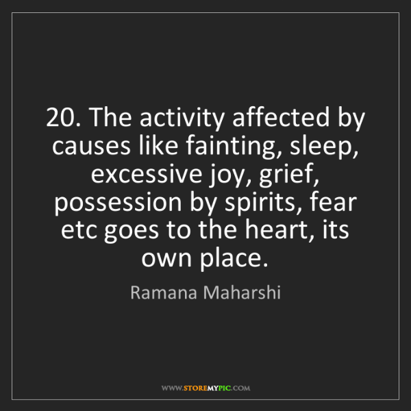 Ramana Maharshi: 20. The activity affected by causes like fainting, sleep,...