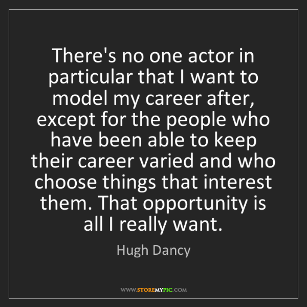 Hugh Dancy: There's no one actor in particular that I want to model...