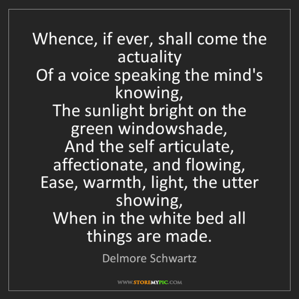 Delmore Schwartz: Whence, if ever, shall come the actuality   Of a voice...
