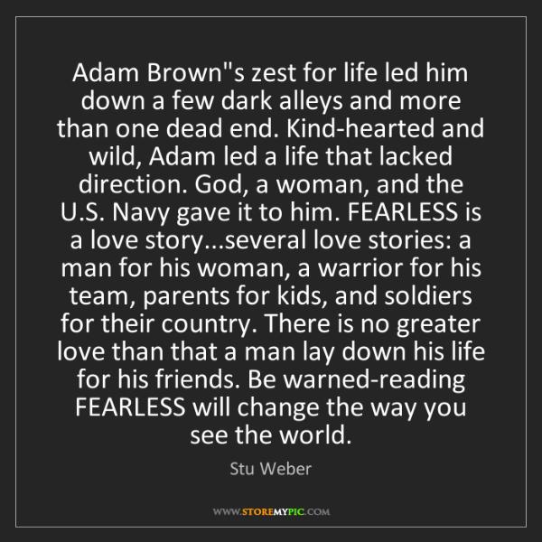 Stu Weber: Adam Brown's zest for life led him down a few dark alleys...