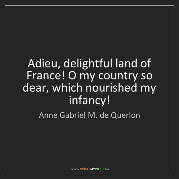 Anne Gabriel M. de Querlon: Adieu, delightful land of France! O my country so dear,...