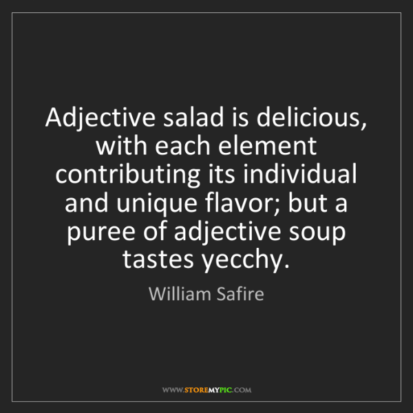 William Safire: Adjective salad is delicious, with each element contributing...
