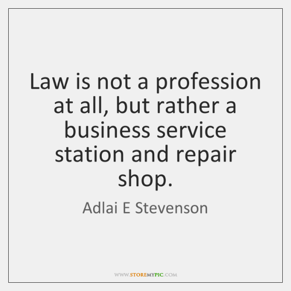 Law is not a profession at all, but rather a business service ...