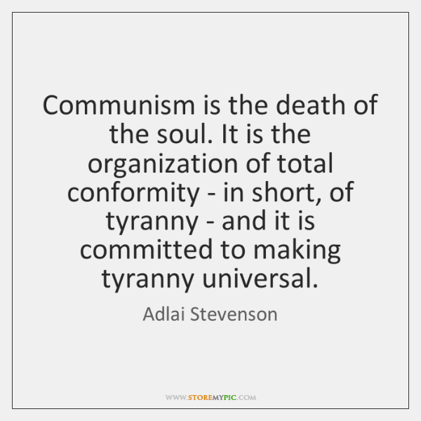 Communism is the death of the soul. It is the organization of ...