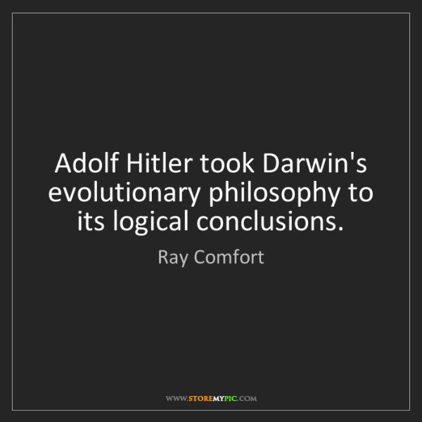 Ray Comfort: Adolf Hitler took Darwin's evolutionary philosophy to...