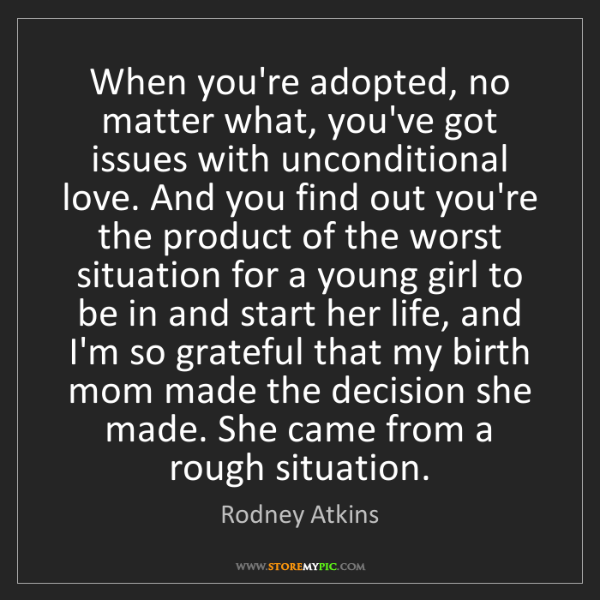 Rodney Atkins: When you're adopted, no matter what, you've got issues...