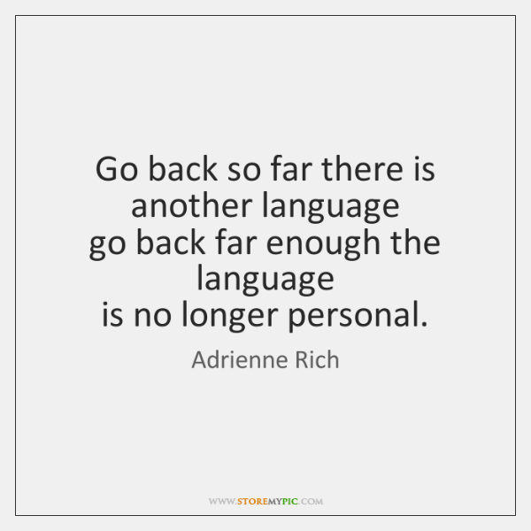 Go back so far there is another language  go back far enough ...
