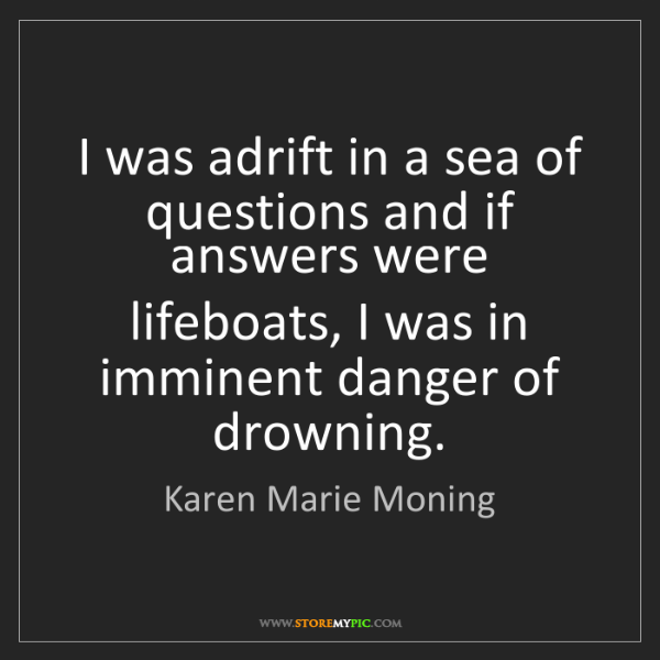 Karen Marie Moning: I was adrift in a sea of questions and if answers were...