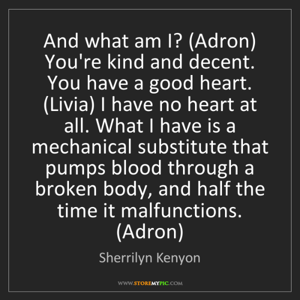 Sherrilyn Kenyon: And what am I? (Adron) You're kind and decent. You have...