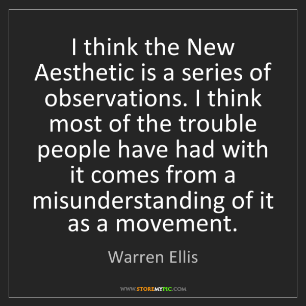 Warren Ellis: I think the New Aesthetic is a series of observations....