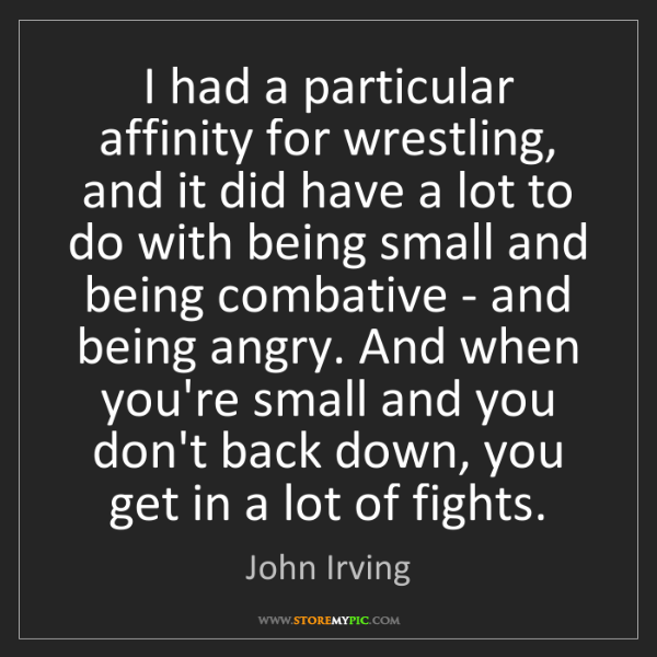 John Irving: I had a particular affinity for wrestling, and it did...