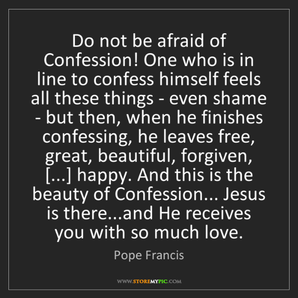 Pope Francis: Do not be afraid of Confession! One who is in line to...