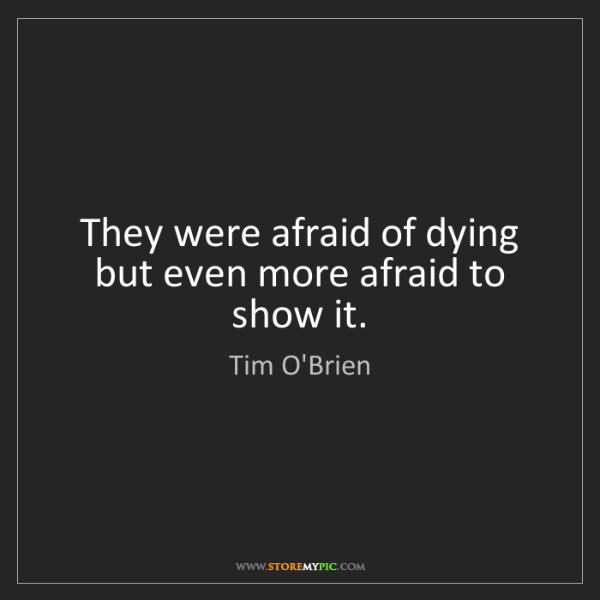 Tim O'Brien: They were afraid of dying but even more afraid to show...