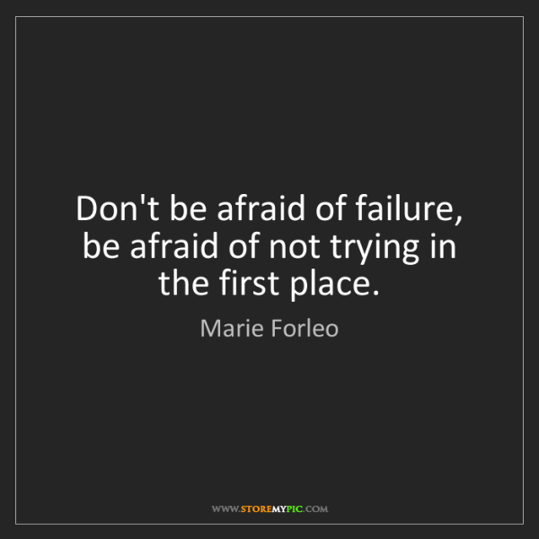 Marie Forleo: Don't be afraid of failure, be afraid of not trying in...