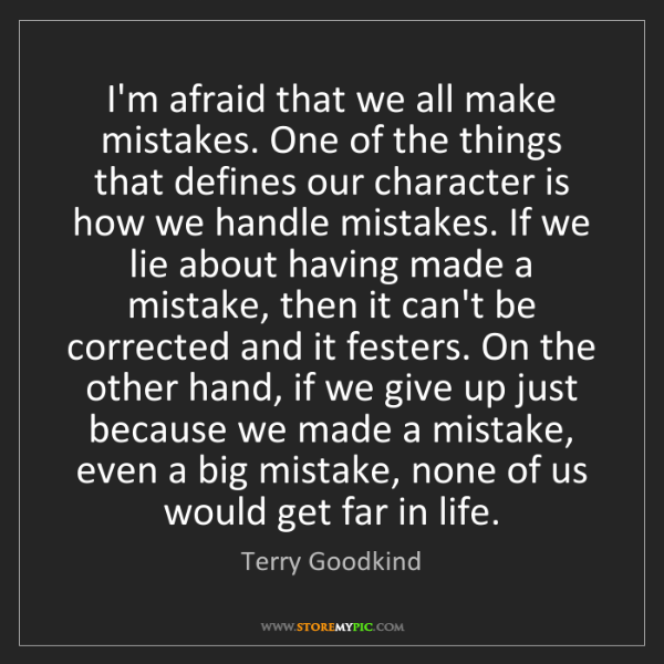 Terry Goodkind: I'm afraid that we all make mistakes. One of the things...