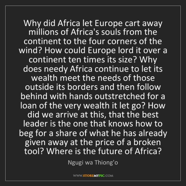 Ngugi wa Thiong'o: Why did Africa let Europe cart away millions of Africa's...