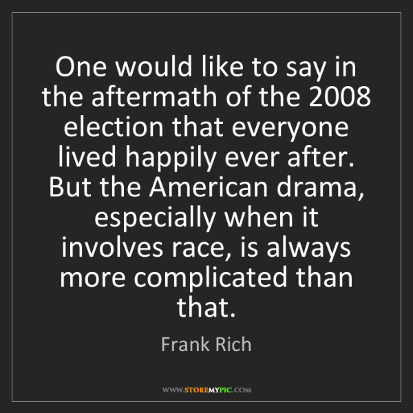 Frank Rich: One would like to say in the aftermath of the 2008 election...