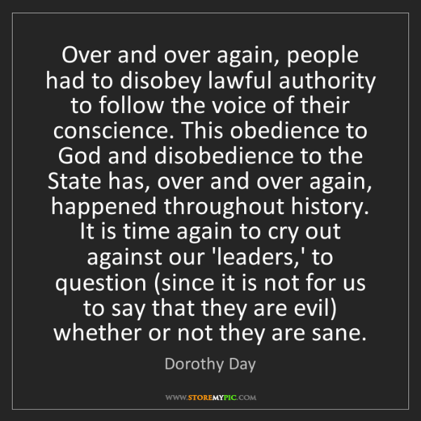Dorothy Day: Over and over again, people had to disobey lawful authority...