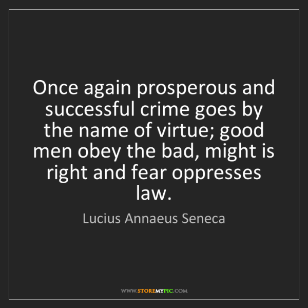 Lucius Annaeus Seneca: Once again prosperous and successful crime goes by the...
