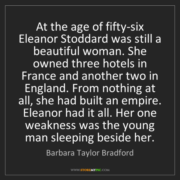 Barbara Taylor Bradford: At the age of fifty-six Eleanor Stoddard was still a...