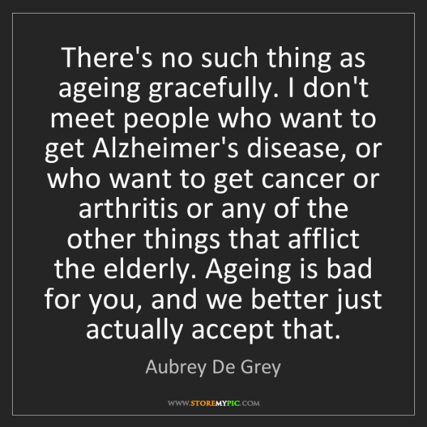 Aubrey De Grey: There's no such thing as ageing gracefully. I don't meet...