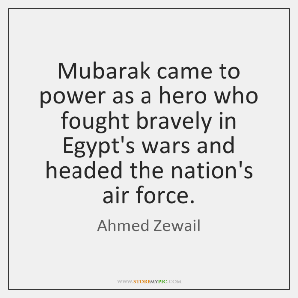 Mubarak came to power as a hero who fought bravely in Egypt's ...