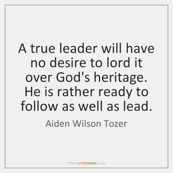 A true leader will have no desire to lord it over God's ...