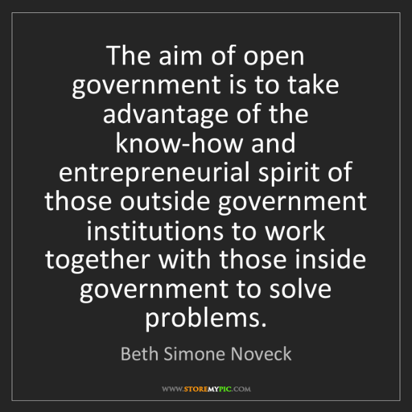 Beth Simone Noveck: The aim of open government is to take advantage of the...