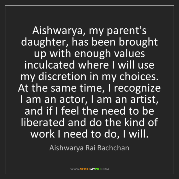 Aishwarya Rai Bachchan: Aishwarya, my parent's daughter, has been brought up...