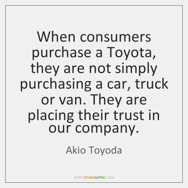 When consumers purchase a Toyota, they are not simply purchasing a car, ...
