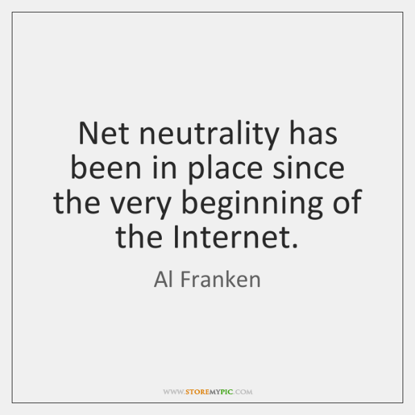 Net neutrality has been in place since the very beginning of the ...
