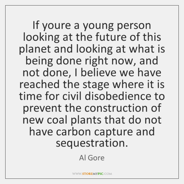 If youre a young person looking at the future of this planet ...