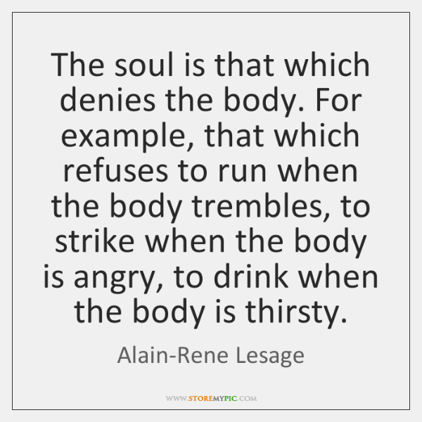 The soul is that which denies the body. For example, that which ...