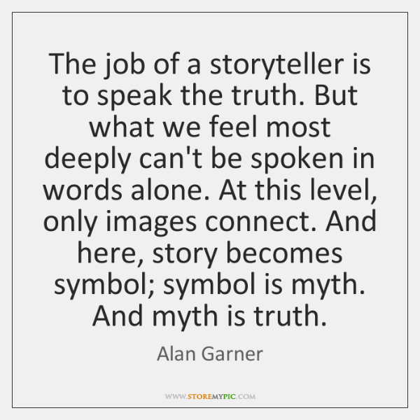 The job of a storyteller is to speak the truth. But what ...